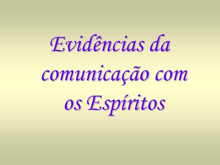 Evidências da comunicação com os Espíritos