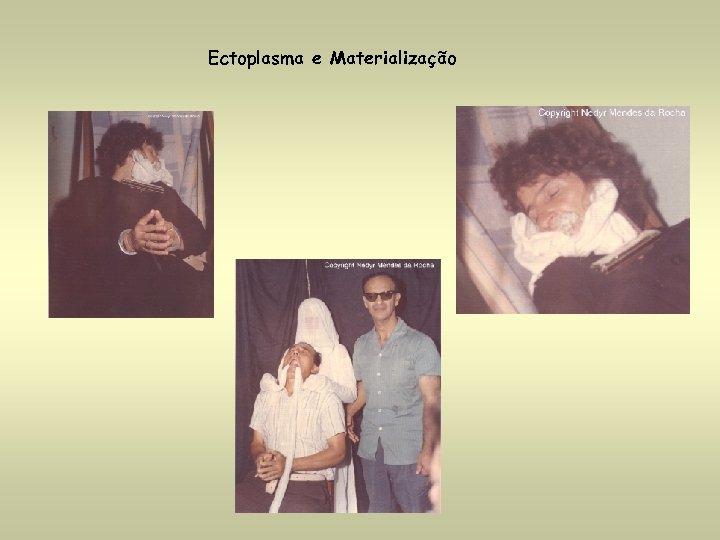 Ectoplasma e Materialização