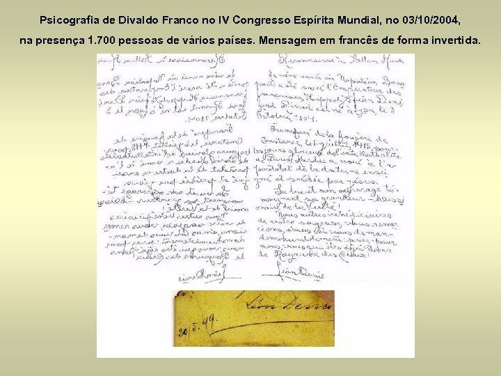 Psicografia de Divaldo Franco no IV Congresso Espírita Mundial, no 03/10/2004, na presença 1.