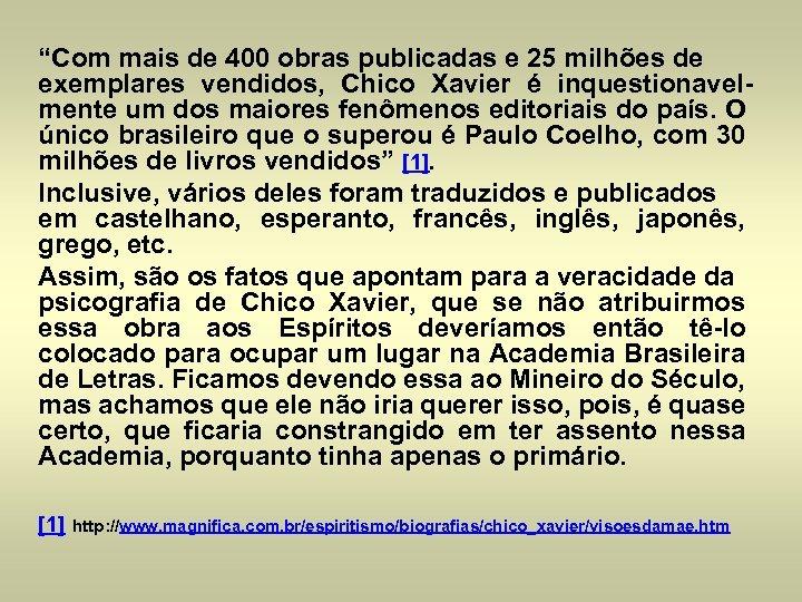 """""""Com mais de 400 obras publicadas e 25 milhões de exemplares vendidos, Chico Xavier"""