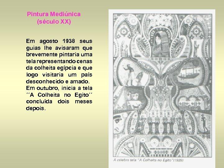 Pintura Mediúnica (século XX) Em agosto 1938 seus guias lhe avisaram que brevemente pintaria