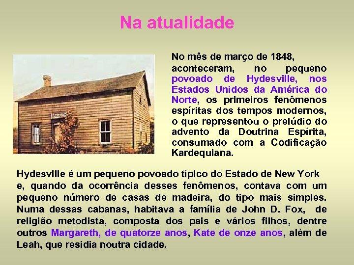 Na atualidade No mês de março de 1848, aconteceram, no pequeno povoado de Hydesville,