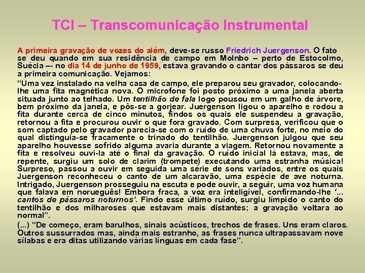 TCI – Transcomunicação Instrumental A primeira gravação de vozes do além, deve-se russo Friedrich