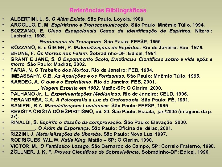 Referências Bibliográficas • • • • • • ALBERTINI, L. S. O Além Existe,