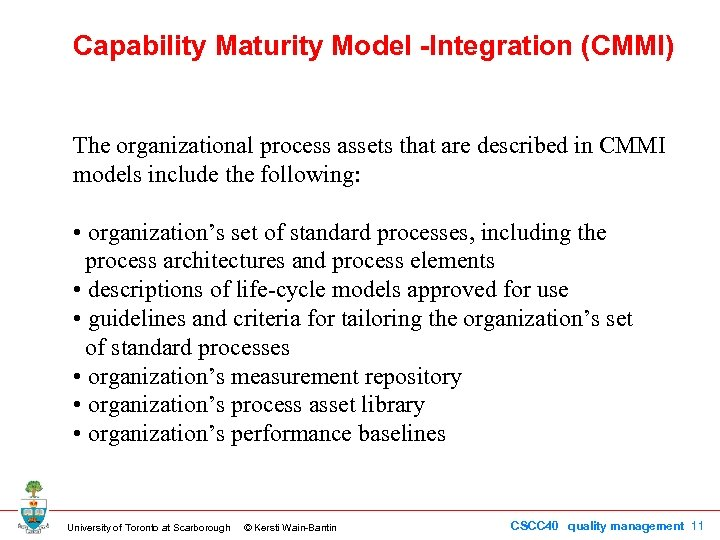 Capability Maturity Model -Integration (CMMI) The organizational process assets that are described in CMMI