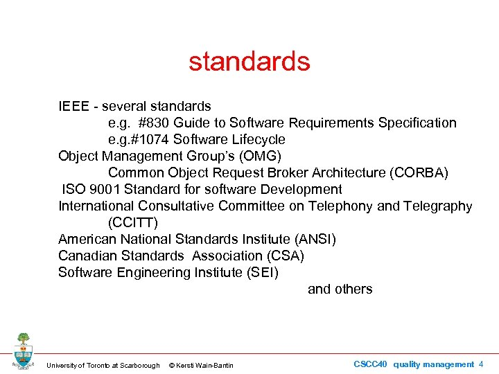 standards IEEE - several standards e. g. #830 Guide to Software Requirements Specification e.