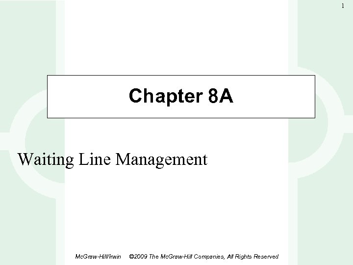 1 Chapter 8 A Waiting Line Management Mc. Graw-Hill/Irwin © 2009 The Mc. Graw-Hill
