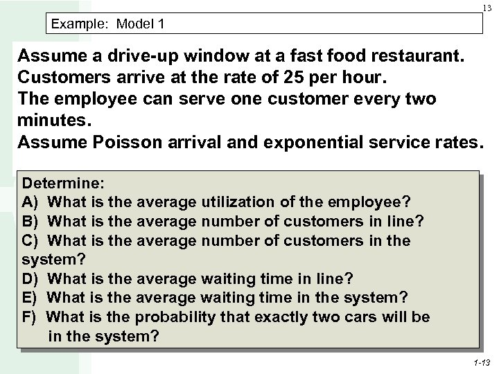 13 Example: Model 1 Assume a drive-up window at a fast food restaurant. Customers