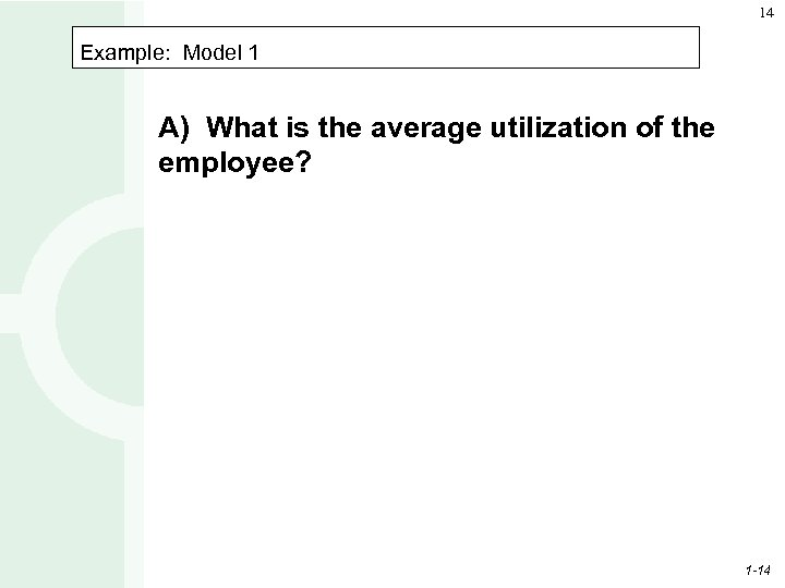 14 Example: Model 1 A) What is the average utilization of the employee? 1