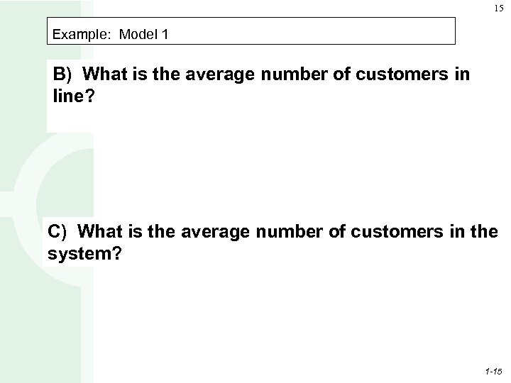 15 Example: Model 1 B) What is the average number of customers in line?