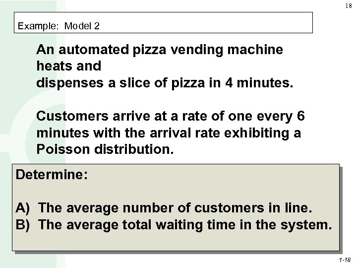 18 Example: Model 2 An automated pizza vending machine heats and dispenses a slice
