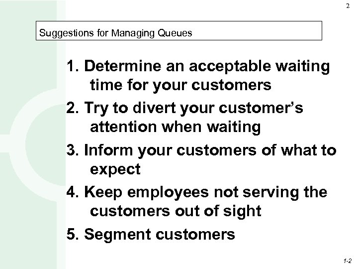 2 Suggestions for Managing Queues 1. Determine an acceptable waiting time for your customers