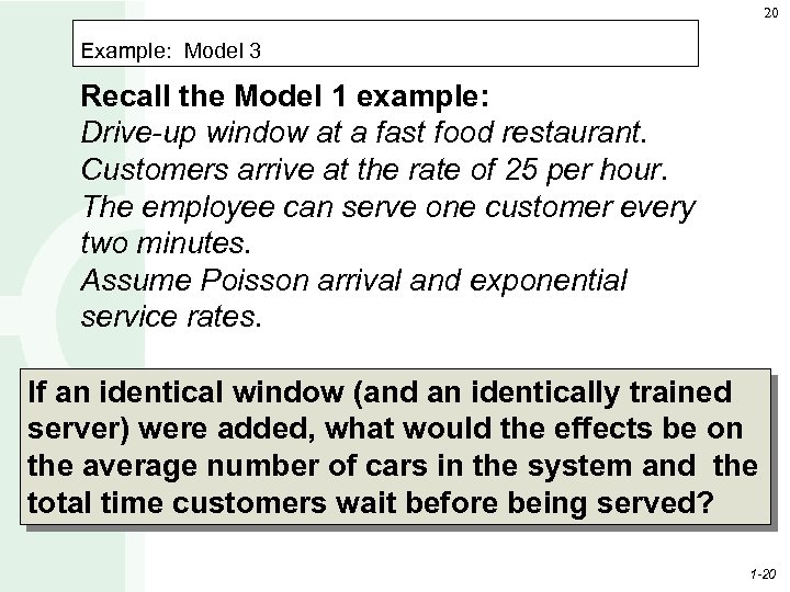 20 Example: Model 3 Recall the Model 1 example: Drive-up window at a fast