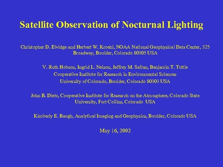 Satellite Observation of Nocturnal Lighting Christopher D. Elvidge and Herbert W. Kroehl, NOAA National