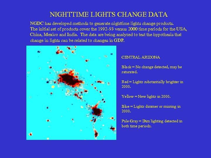 NIGHTTIME LIGHTS CHANGE DATA NGDC has developed methods to generate nighttime lights change products.