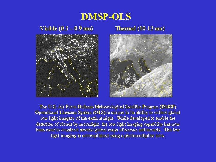 DMSP-OLS Visible (0. 5 – 0. 9 um) Thermal (10 -12 um) The U.