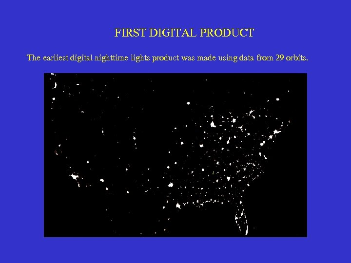 FIRST DIGITAL PRODUCT The earliest digital nighttime lights product was made using data from