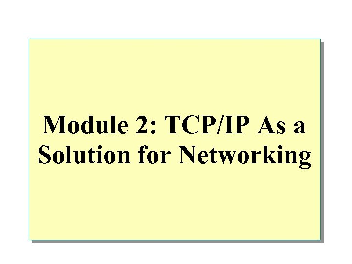 Module 2: TCP/IP As a Solution for Networking