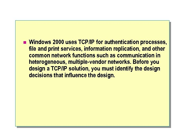 n Windows 2000 uses TCP/IP for authentication processes, file and print services, information replication,