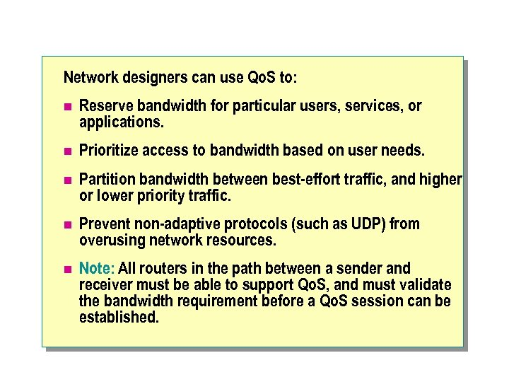 Network designers can use Qo. S to: n Reserve bandwidth for particular users, services,