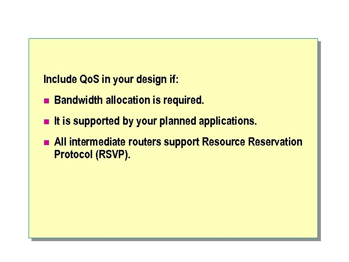 Include Qo. S in your design if: n Bandwidth allocation is required. n It