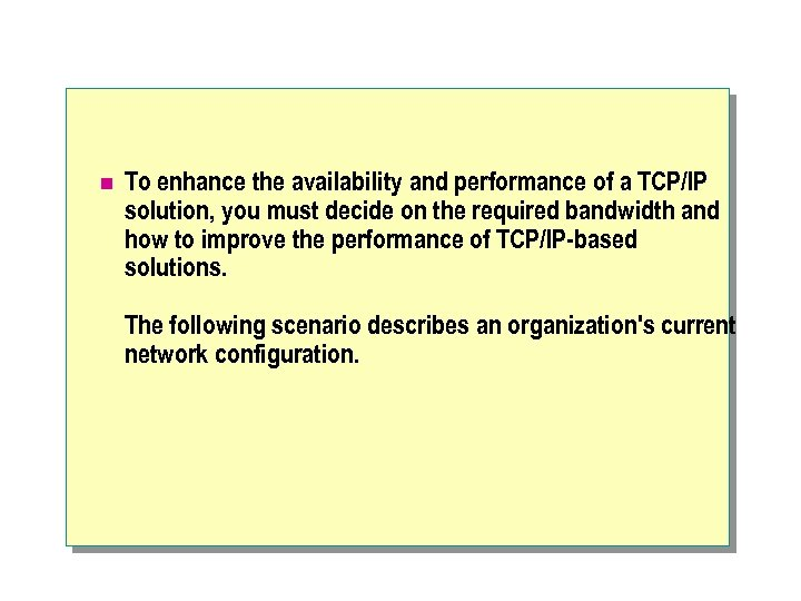 n To enhance the availability and performance of a TCP/IP solution, you must decide
