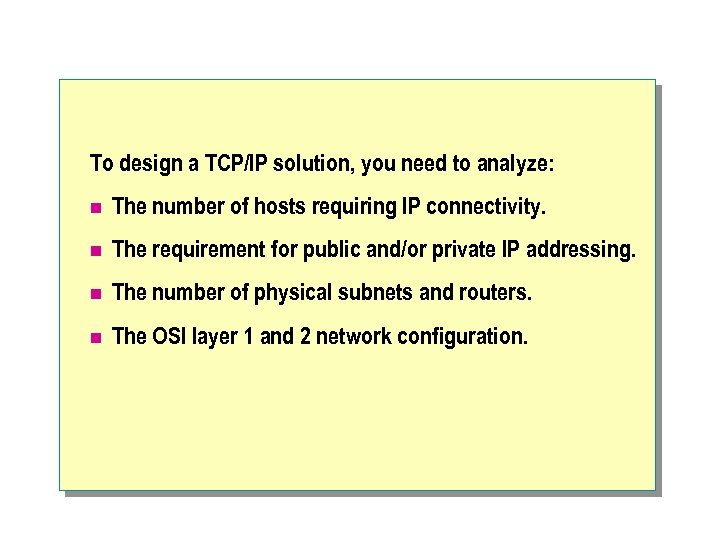 To design a TCP/IP solution, you need to analyze: n The number of hosts