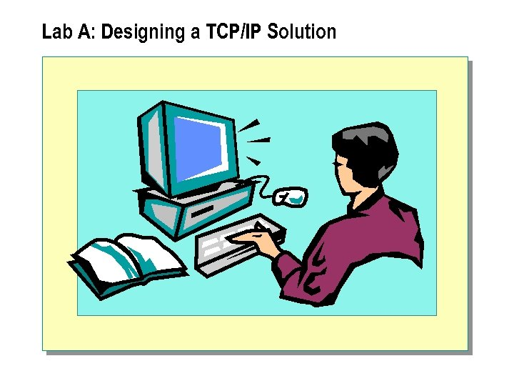 Lab A: Designing a TCP/IP Solution