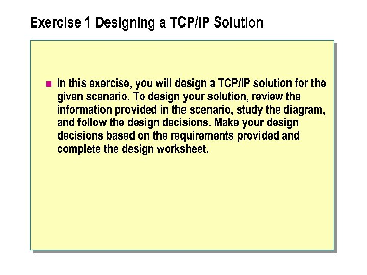 Exercise 1 Designing a TCP/IP Solution n In this exercise, you will design a