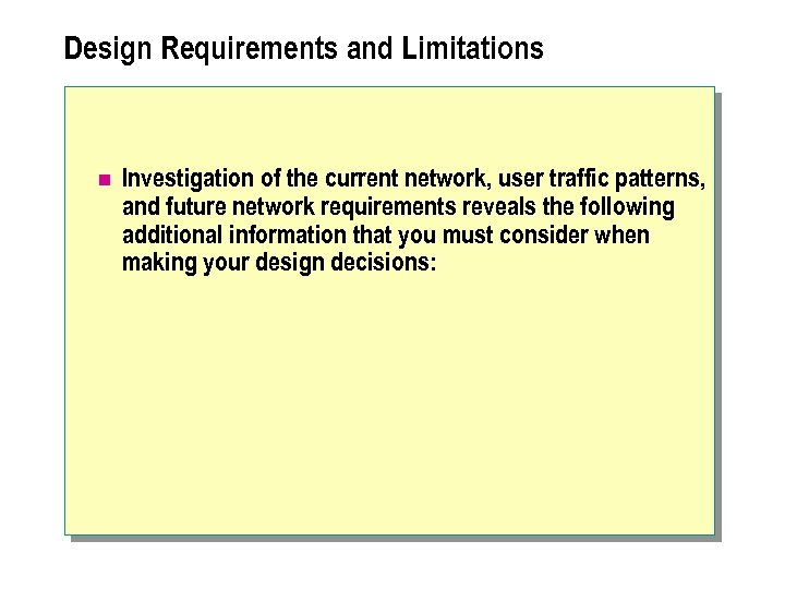 Design Requirements and Limitations n Investigation of the current network, user traffic patterns, and