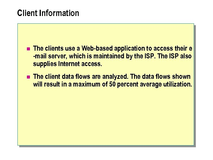 Client Information n The clients use a Web-based application to access their e -mail