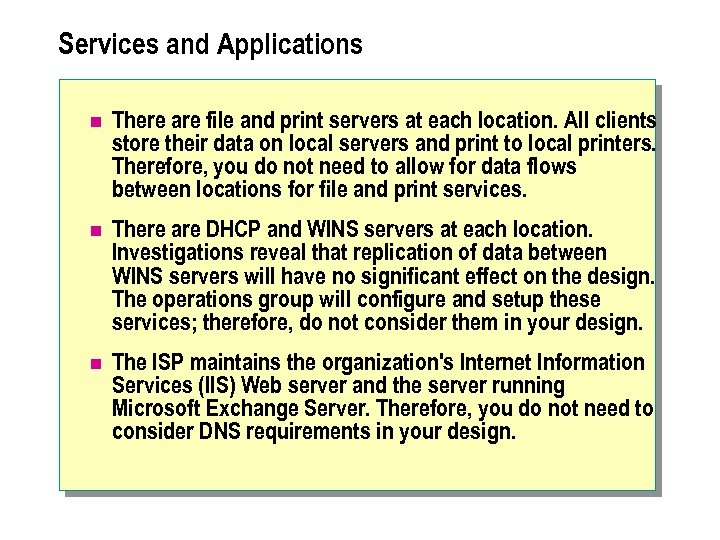 Services and Applications n There are file and print servers at each location. All