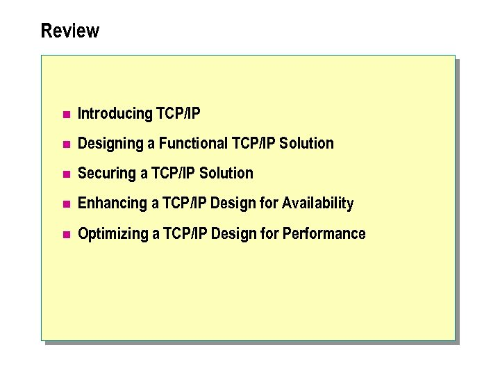 Review n Introducing TCP/IP n Designing a Functional TCP/IP Solution n Securing a TCP/IP