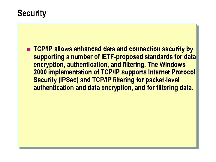 Security n TCP/IP allows enhanced data and connection security by supporting a number of