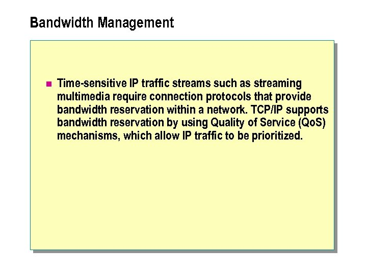 Bandwidth Management n Time-sensitive IP traffic streams such as streaming multimedia require connection protocols