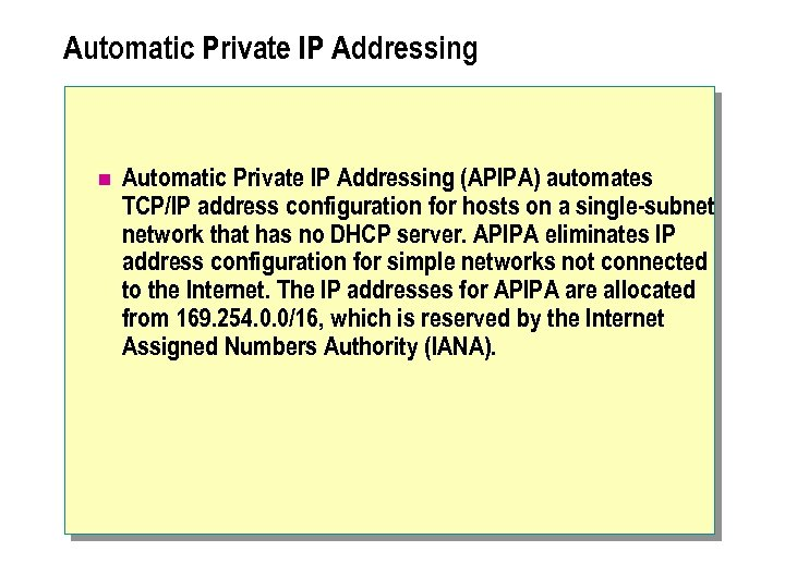 Automatic Private IP Addressing n Automatic Private IP Addressing (APIPA) automates TCP/IP address configuration