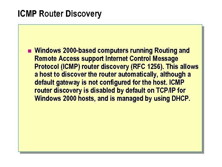 ICMP Router Discovery n Windows 2000 -based computers running Routing and Remote Access support