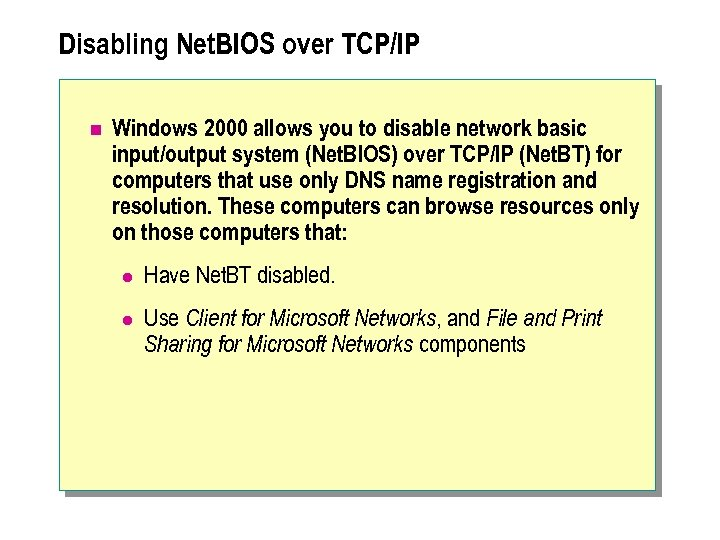 Disabling Net. BIOS over TCP/IP n Windows 2000 allows you to disable network basic