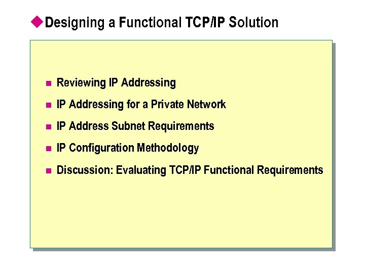 u. Designing a Functional TCP/IP Solution n Reviewing IP Addressing n IP Addressing for