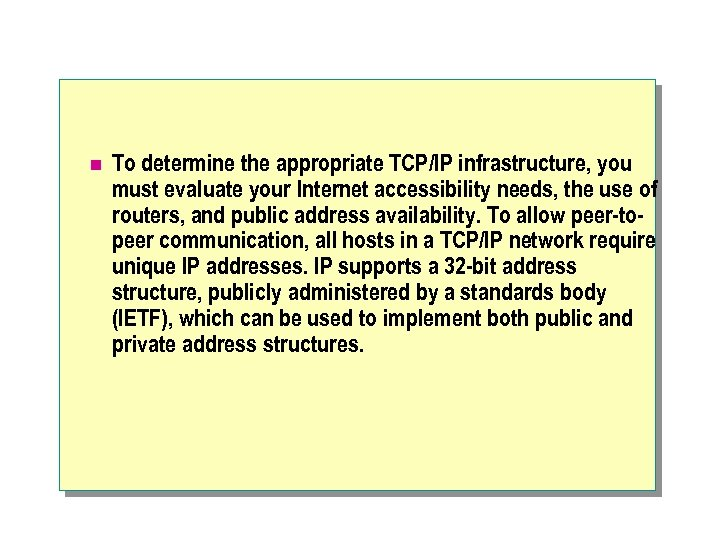 n To determine the appropriate TCP/IP infrastructure, you must evaluate your Internet accessibility needs,