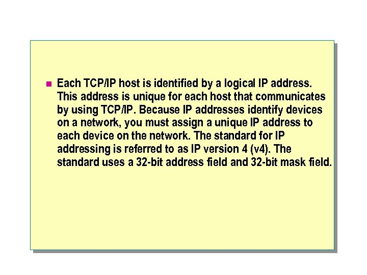 n Each TCP/IP host is identified by a logical IP address. This address is