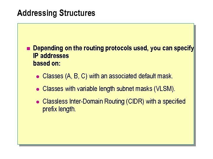 Addressing Structures n Depending on the routing protocols used, you can specify IP addresses