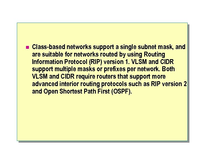 n Class-based networks support a single subnet mask, and are suitable for networks routed