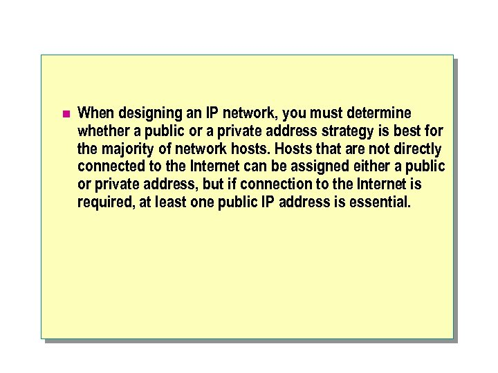 n When designing an IP network, you must determine whether a public or a