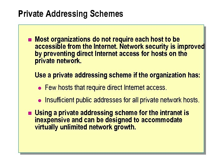 Private Addressing Schemes n Most organizations do not require each host to be accessible