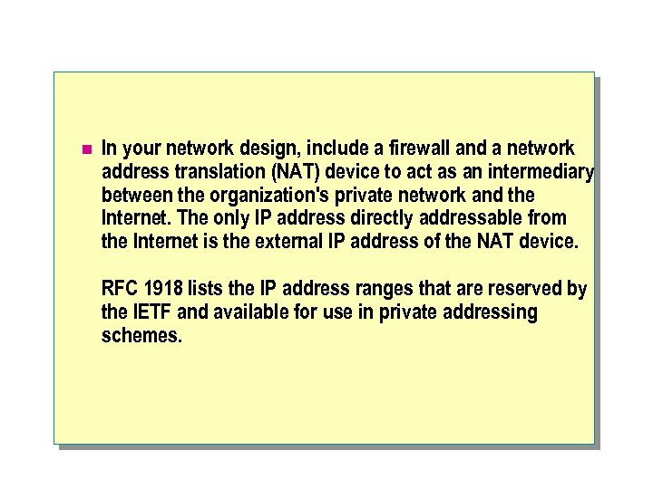 n In your network design, include a firewall and a network address translation (NAT)