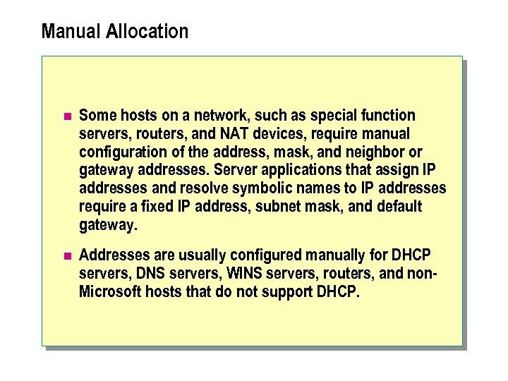 Manual Allocation n Some hosts on a network, such as special function servers, routers,
