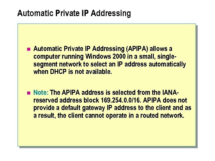 Automatic Private IP Addressing n Automatic Private IP Addressing (APIPA) allows a computer running