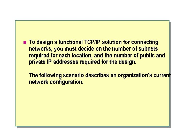 n To design a functional TCP/IP solution for connecting networks, you must decide on