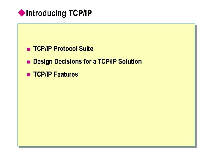 u. Introducing TCP/IP n TCP/IP Protocol Suite n Design Decisions for a TCP/IP Solution